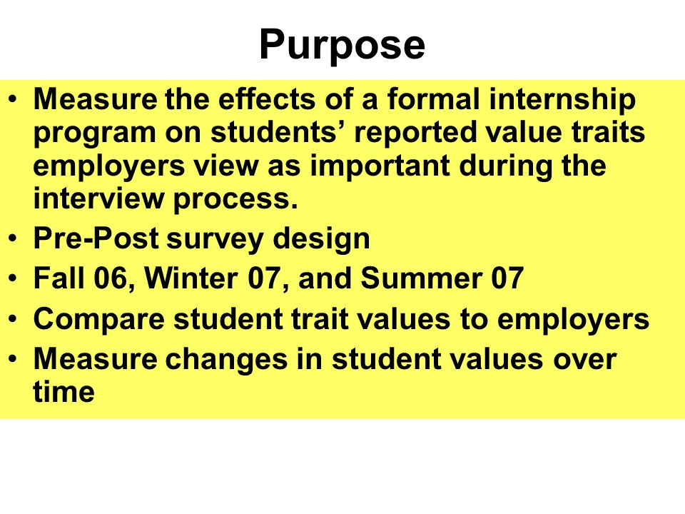 Purpose Measure the effects of a formal internship program on students reported value traits employers view as important during the interview process.