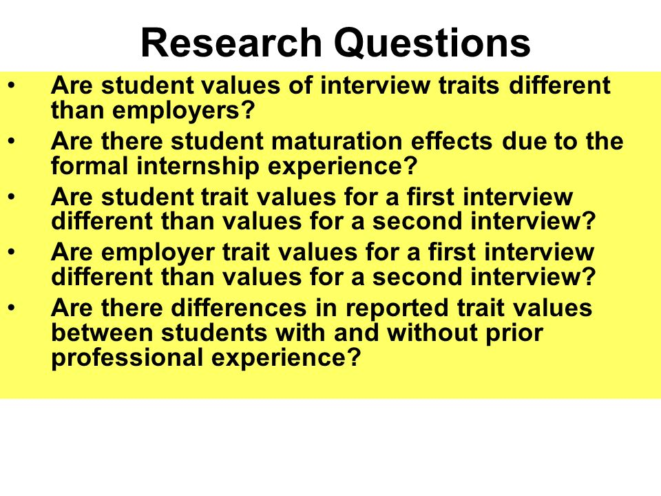 Research Questions Are student values of interview traits different than employers.