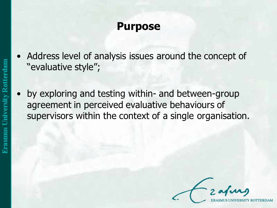 Purpose Address level of analysis issues around the concept of evaluative style; by exploring and testing within- and between-group agreement in perceived evaluative behaviours of supervisors within the context of a single organisation.