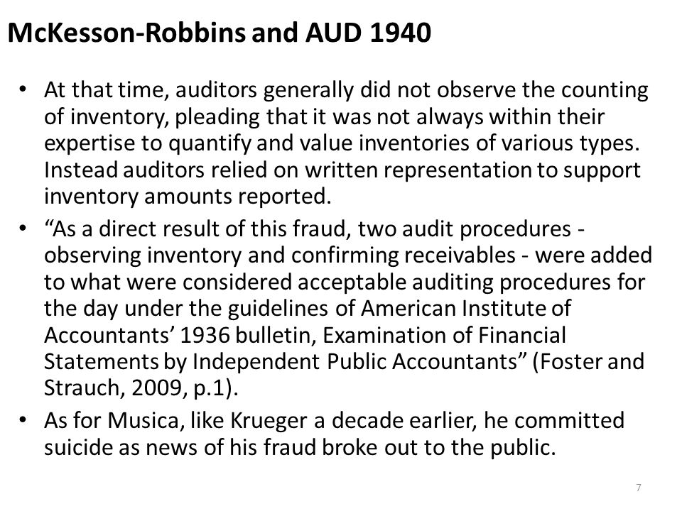 McKesson-Robbins and AUD 1940 At that time, auditors generally did not observe the counting of inventory, pleading that it was not always within their expertise to quantify and value inventories of various types.