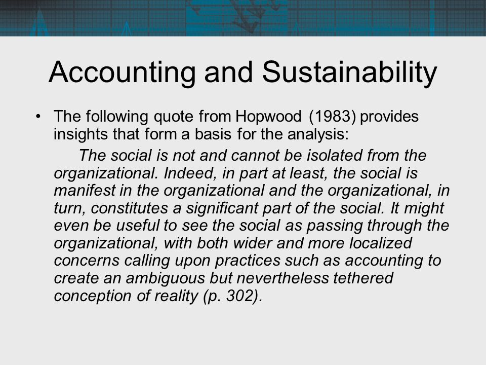 Accounting and Sustainability Using the GRI guidelines for reporting sustainability, the paper examines three key accounting tethers, namely: – accounting semantics and the conceptual foundation – measurement –corporate governance and external assurance