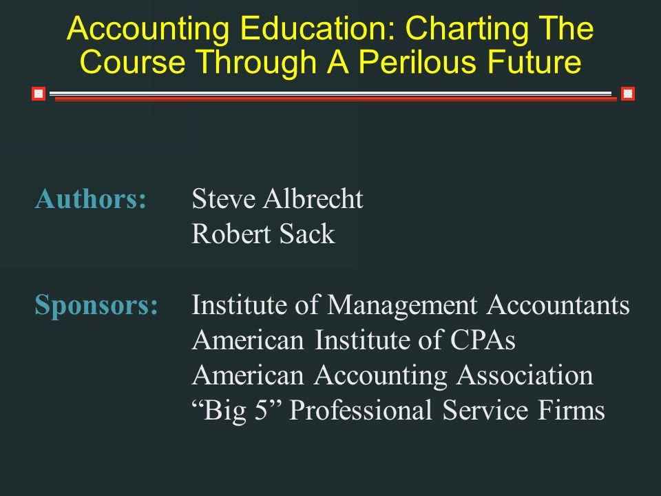 Accounting Education: Charting The Course Through A Perilous Future Authors:Steve Albrecht Robert Sack Sponsors:Institute of Management Accountants Am