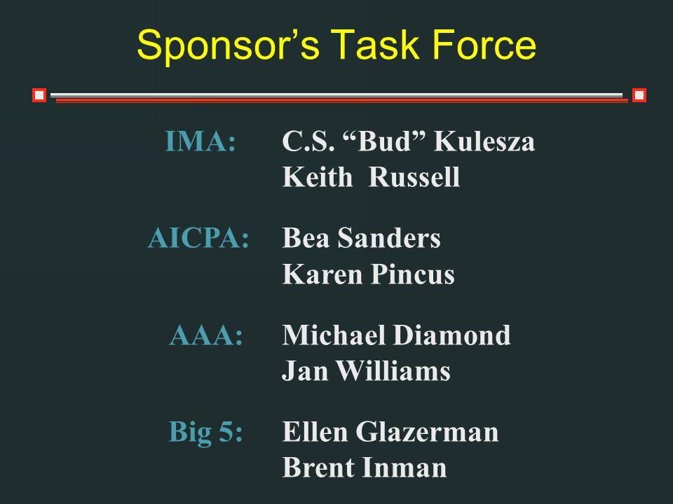 Sponsors Task Force IMA: C.S. Bud Kulesza Keith Russell AICPA:Bea Sanders Karen Pincus AAA:Michael Diamond Jan Williams Big 5:Ellen Glazerman Brent In