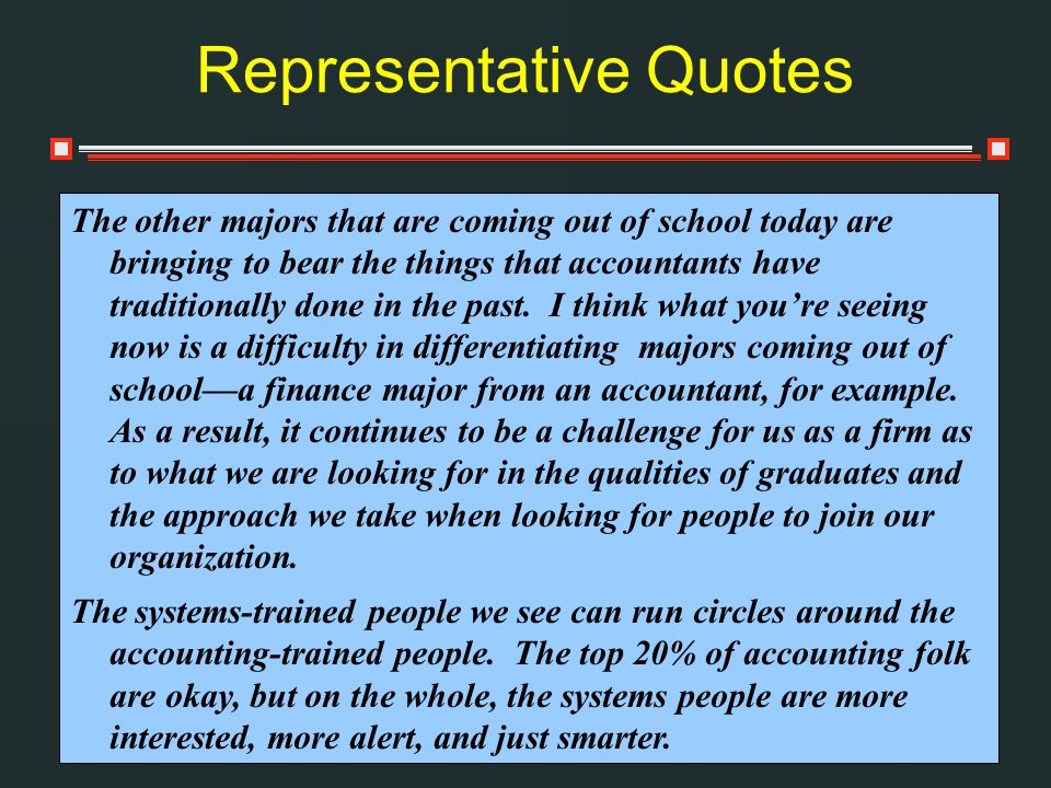 Representative Quotes The other majors that are coming out of school today are bringing to bear the things that accountants have traditionally done in