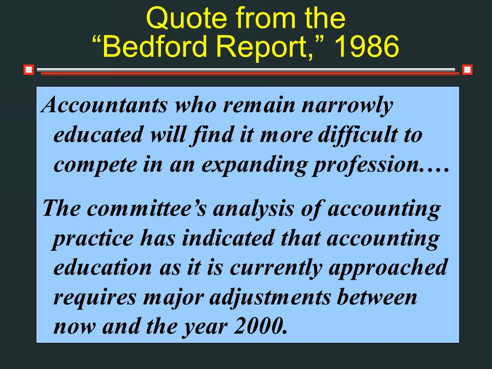 Accountants who remain narrowly educated will find it more difficult to compete in an expanding profession.… The committees analysis of accounting pra