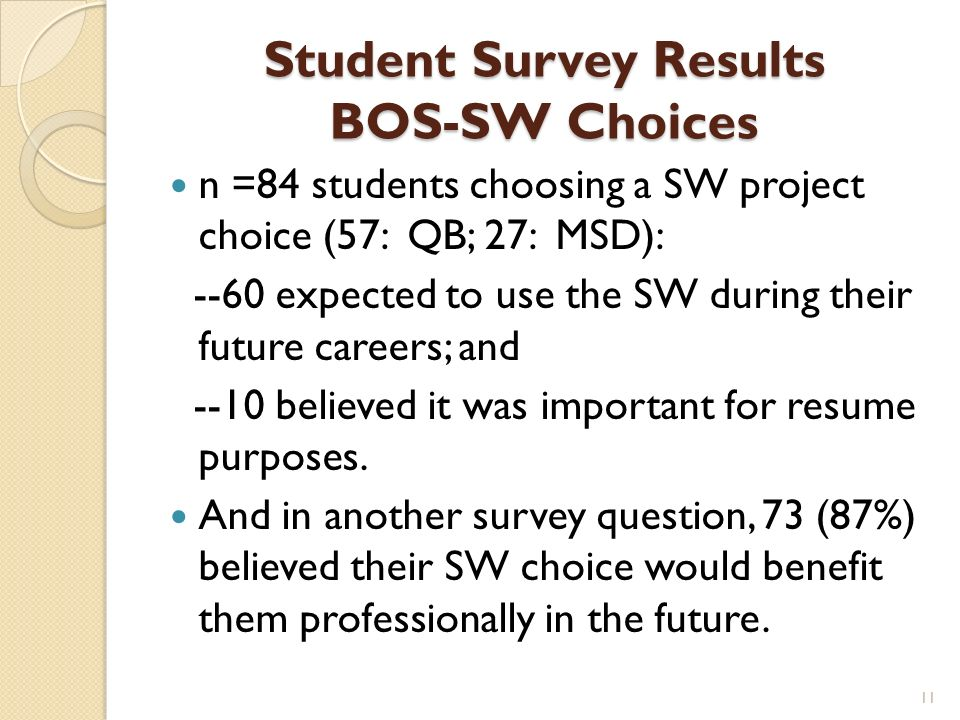 Student Survey Results BOS-SW Choices n =84 students choosing a SW project choice (57: QB; 27: MSD): --60 expected to use the SW during their future careers; and --10 believed it was important for resume purposes.