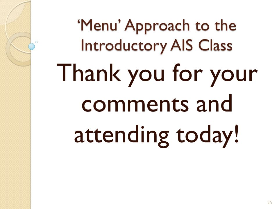 Menu Approach to the Introductory AIS Class Thank you for your comments and attending today! 25