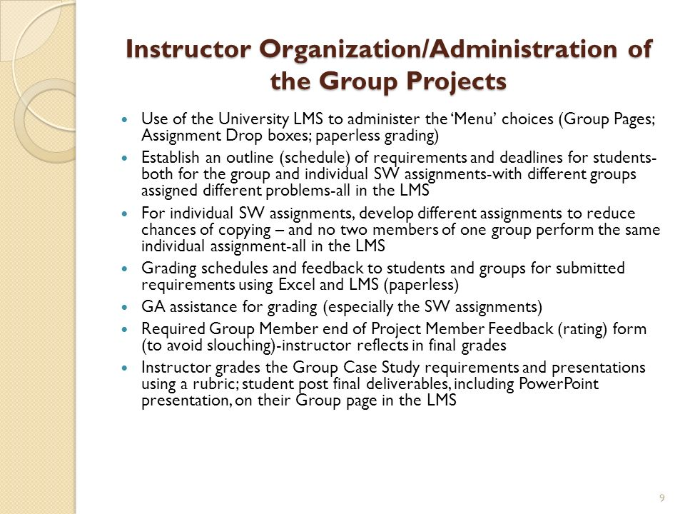 Instructor Organization/Administration of the Group Projects Use of the University LMS to administer the Menu choices (Group Pages; Assignment Drop bo