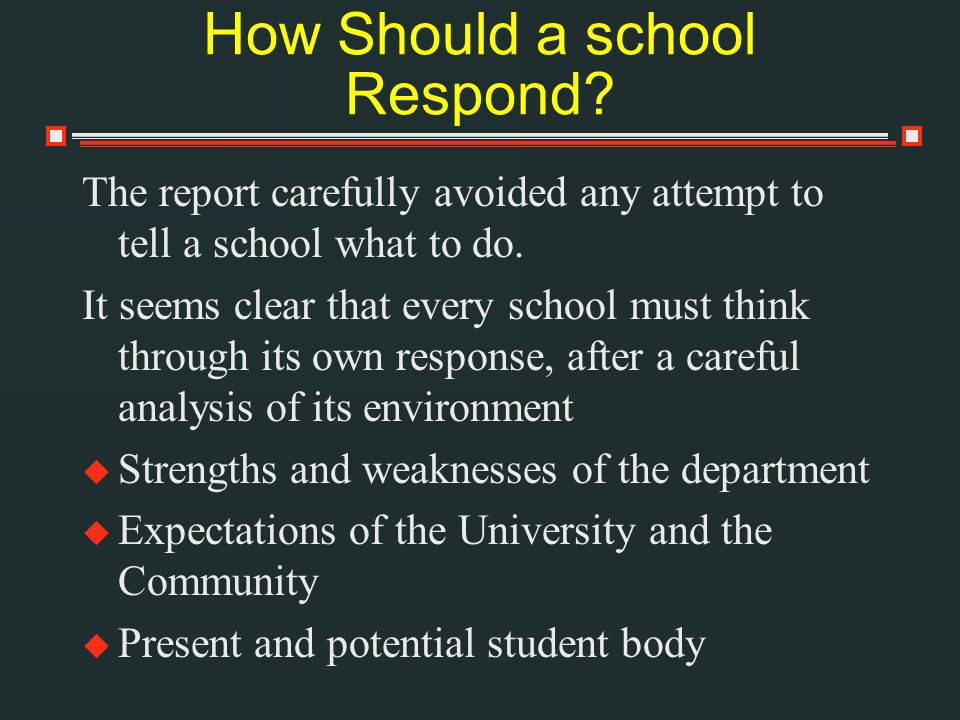 How Should a school Respond. The report carefully avoided any attempt to tell a school what to do.
