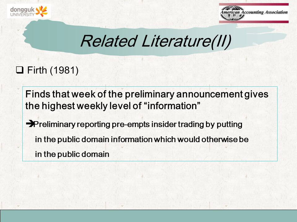 Firth (1981) Related Literature(II) Finds that week of the preliminary announcement gives the highest weekly level of information Preliminary reporting pre-empts insider trading by putting in the public domain information which would otherwise be in the public domain