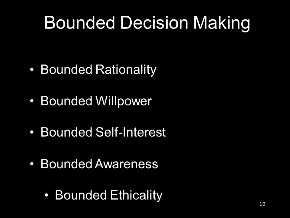 Bounded Decision Making Bounded Rationality Bounded Willpower Bounded Self-Interest Bounded Awareness Bounded Ethicality 10