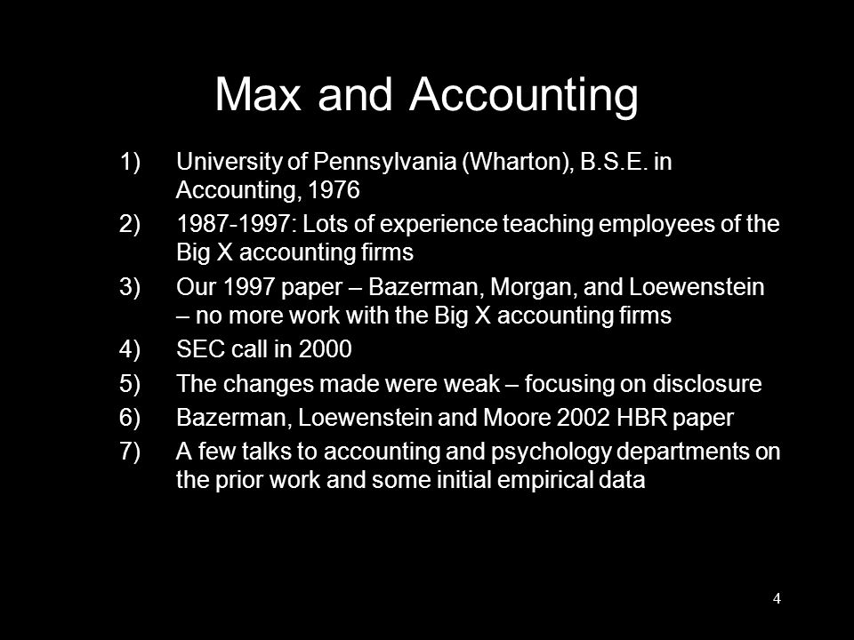 Max and Accounting 1)University of Pennsylvania (Wharton), B.S.E. in Accounting, 1976 2)1987-1997: Lots of experience teaching employees of the Big X