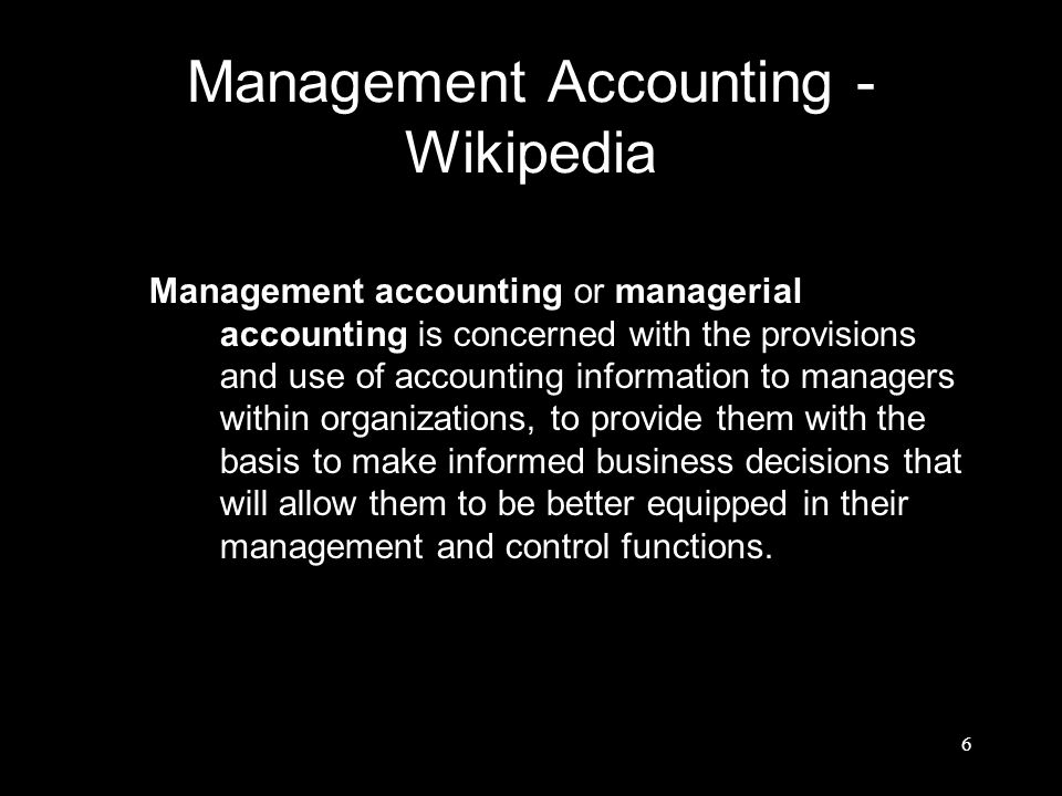 Management Accounting - Wikipedia Management accounting or managerial accounting is concerned with the provisions and use of accounting information to