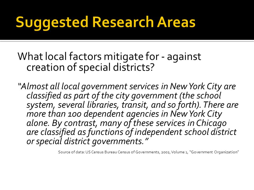 What local factors mitigate for - against creation of special districts? Almost all local government services in New York City are classified as part
