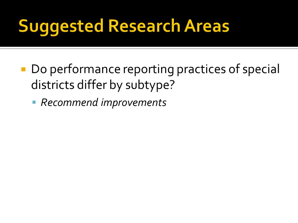 Do performance reporting practices of special districts differ by subtype? Recommend improvements