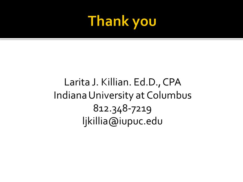 Larita J. Killian. Ed.D., CPA Indiana University at Columbus 812.348-7219 ljkillia@iupuc.edu