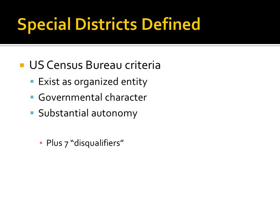 US Census Bureau criteria Exist as organized entity Governmental character Substantial autonomy Plus 7 disqualifiers