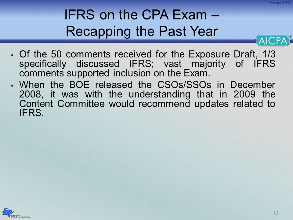 IFRS on the CPA Exam – Recapping the Past Year Of the 50 comments received for the Exposure Draft, 1/3 specifically discussed IFRS; vast majority of I