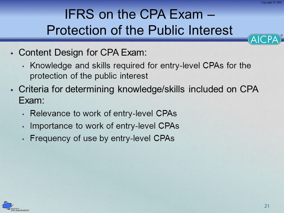 IFRS on the CPA Exam – Protection of the Public Interest Content Design for CPA Exam: Knowledge and skills required for entry-level CPAs for the prote