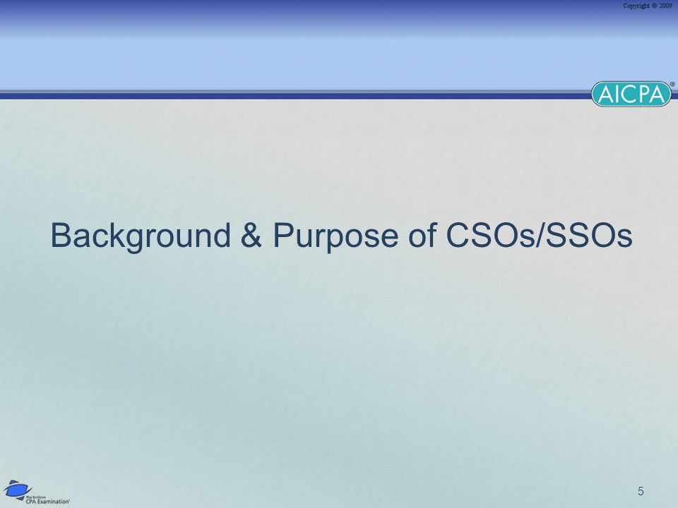 Background – Purpose of CSOs/SSOs Statements of knowledge and skills measured by the CPA Exam Ensures testing is consistent across Exam administrations Blueprint for the type of questions that can be asked Ensures every version reflects the required distribution of knowledge & skill components Provides candidates with information regarding what can be tested 6