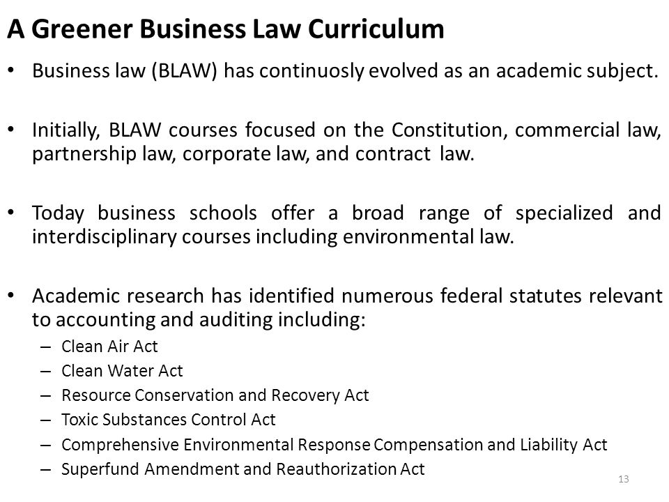 A Greener Business Law Curriculum Business law (BLAW) has continuosly evolved as an academic subject.