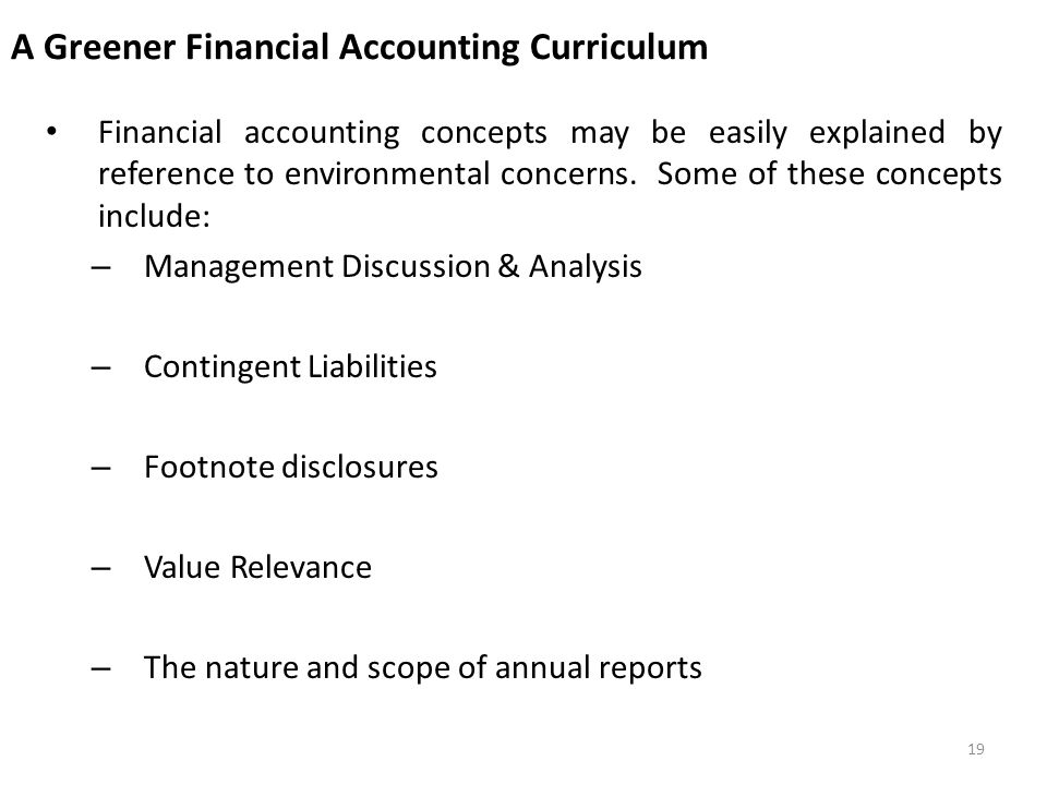 A Greener Financial Accounting Curriculum Financial accounting concepts may be easily explained by reference to environmental concerns.