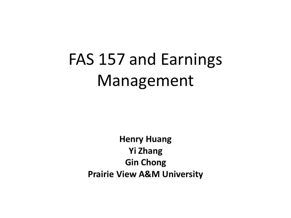 FAS 157 and Earnings Management Henry Huang Yi Zhang Gin Chong Prairie View A&M University