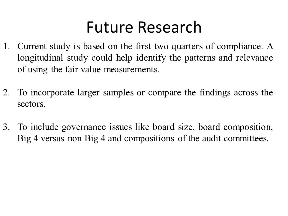 Future Research 1.Current study is based on the first two quarters of compliance.