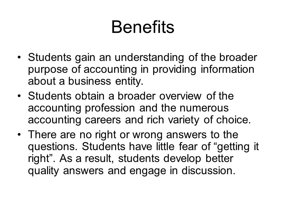 Benefits Students gain an understanding of the broader purpose of accounting in providing information about a business entity.