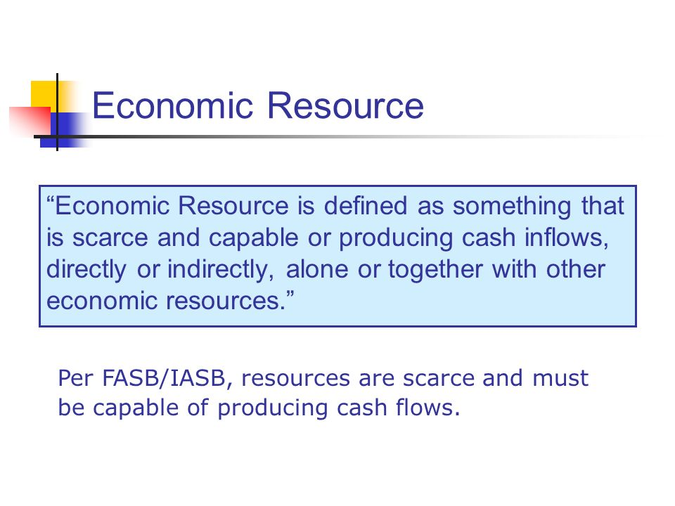Economic Resource Economic Resource is defined as something that is scarce and capable or producing cash inflows, directly or indirectly, alone or tog