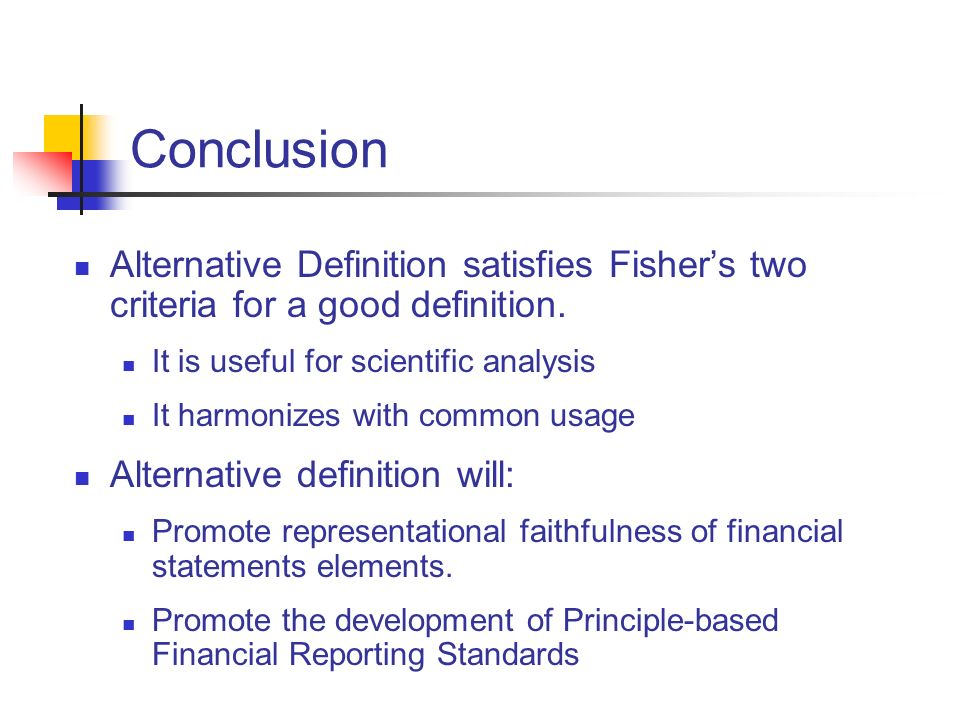 Conclusion Alternative Definition satisfies Fishers two criteria for a good definition. It is useful for scientific analysis It harmonizes with common