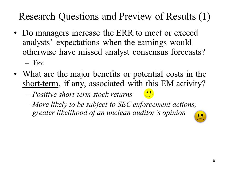 6 Research Questions and Preview of Results (1) Do managers increase the ERR to meet or exceed analysts expectations when the earnings would otherwise