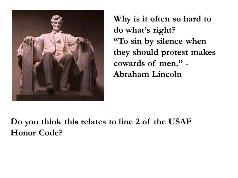 Why is it often so hard to do whats right? To sin by silence when they should protest makes cowards of men. - Abraham Lincoln Do you think this relate