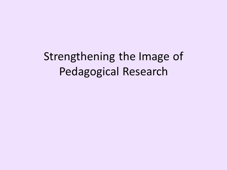 Strengthening the Image of Pedagogical Research