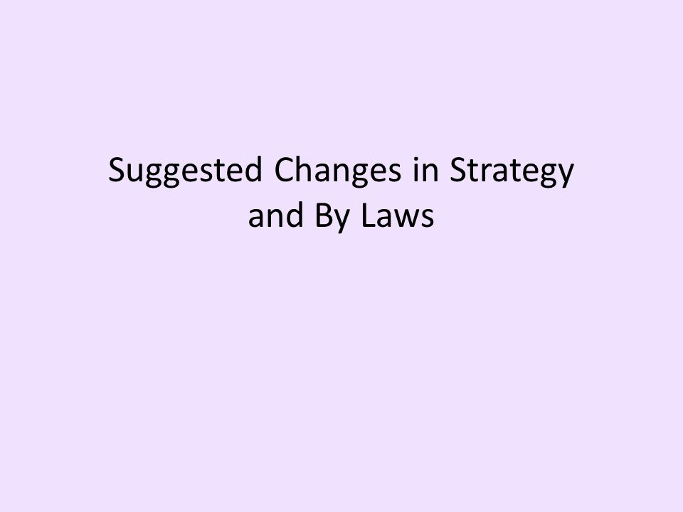 Suggested Changes in Strategy and By Laws