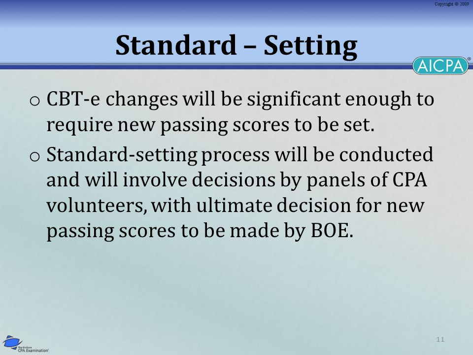 11 Standard – Setting o CBT-e changes will be significant enough to require new passing scores to be set. o Standard-setting process will be conducted