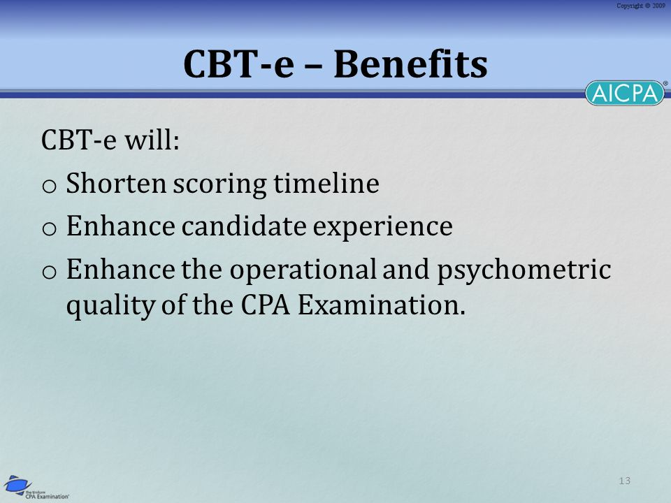 13 CBT-e – Benefits CBT-e will: o Shorten scoring timeline o Enhance candidate experience o Enhance the operational and psychometric quality of the CP