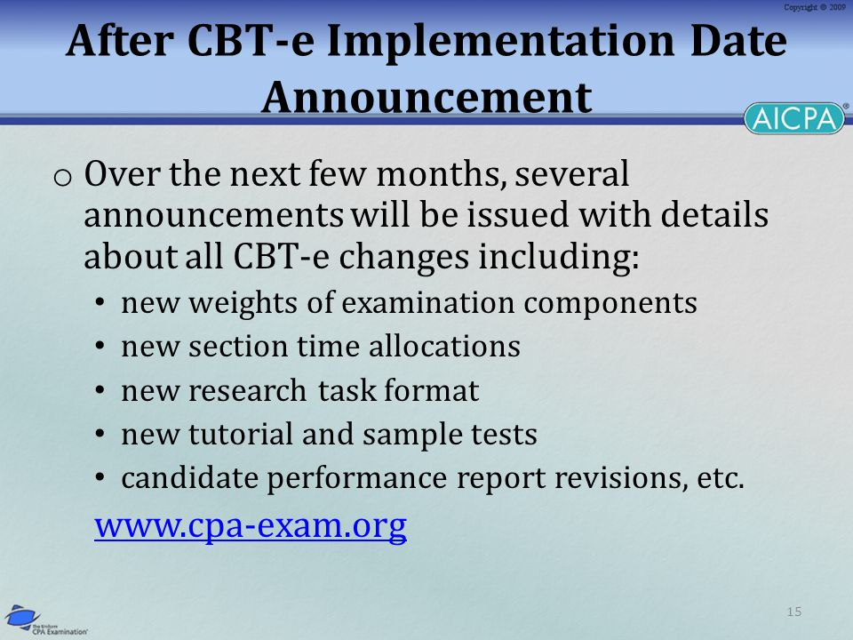 15 After CBT-e Implementation Date Announcement o Over the next few months, several announcements will be issued with details about all CBT-e changes including: new weights of examination components new section time allocations new research task format new tutorial and sample tests candidate performance report revisions, etc.