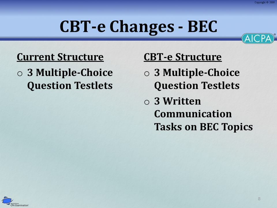 8 CBT-e Changes - BEC Current Structure o 3 Multiple-Choice Question Testlets CBT-e Structure o 3 Multiple-Choice Question Testlets o 3 Written Communication Tasks on BEC Topics