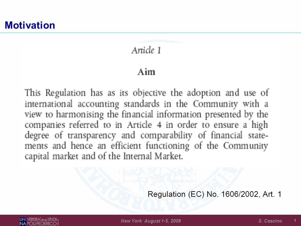 1 Motivation Regulation (EC) No. 1606/2002, Art. 1 New York August 1-5, 2009 S. Cascino