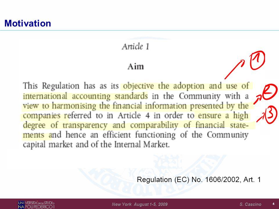 Regulation (EC) No. 1606/2002, Art. 1 44 Motivation New York August 1-5, 2009 S. Cascino