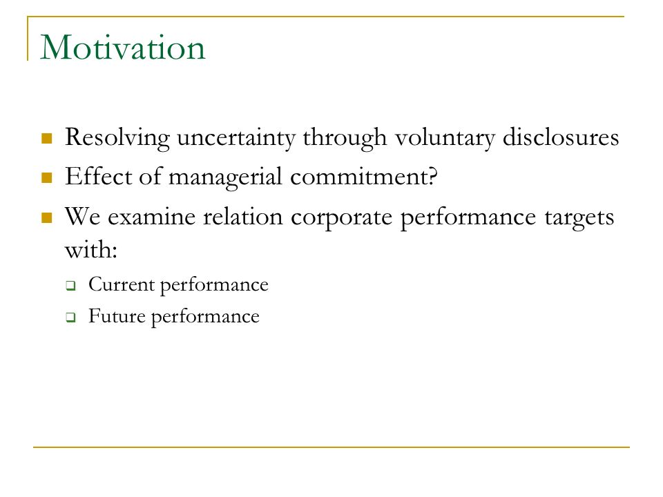Motivation Resolving uncertainty through voluntary disclosures Effect of managerial commitment.
