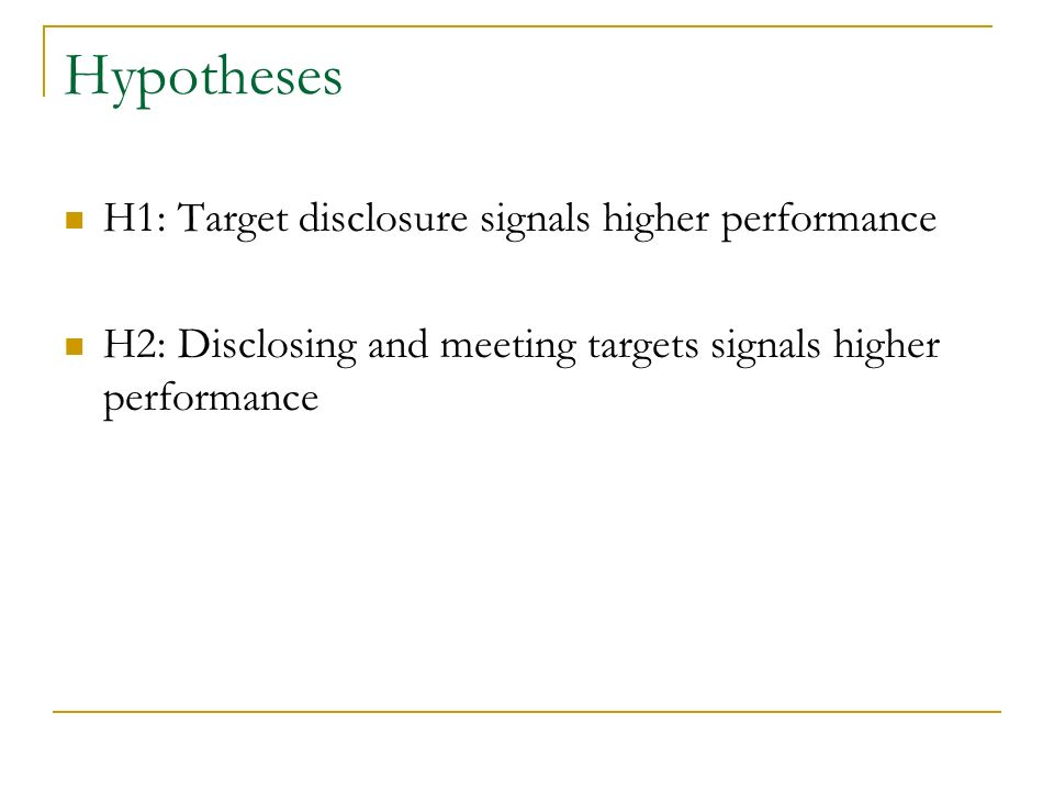 Hypotheses H1: Target disclosure signals higher performance H2: Disclosing and meeting targets signals higher performance