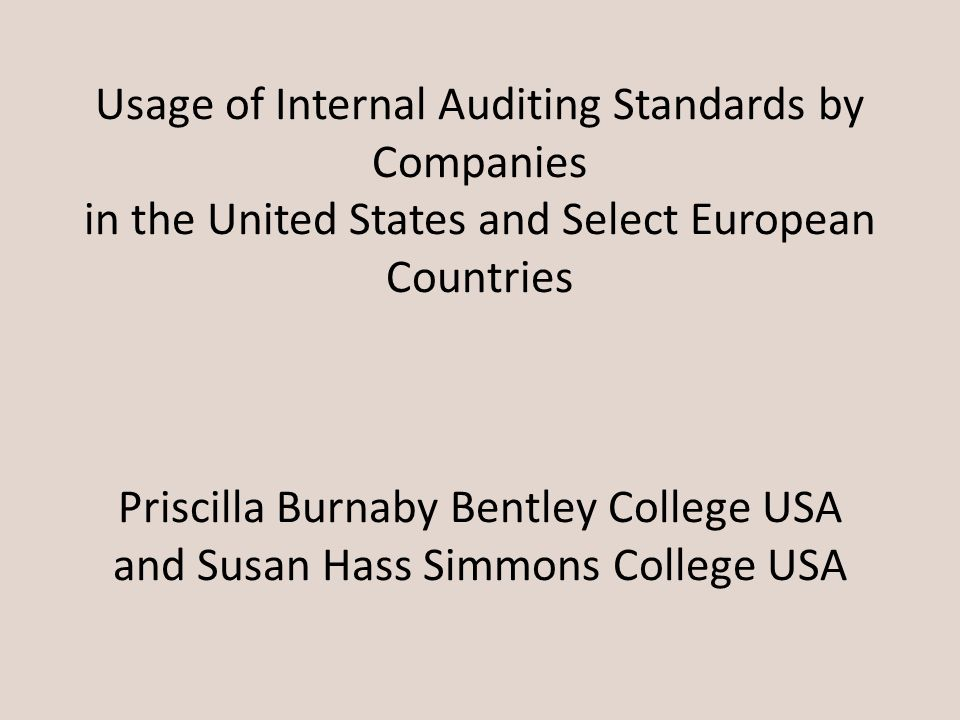 Usage of Internal Auditing Standards by Companies in the United States and Select European Countries Priscilla Burnaby Bentley College USA and Susan H