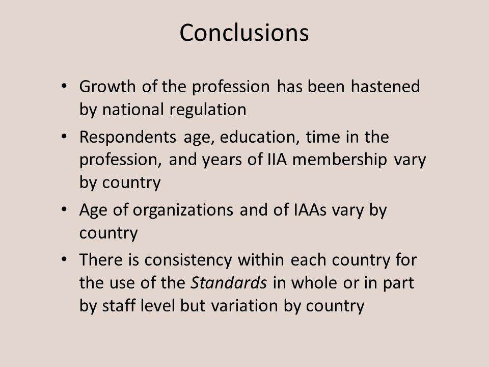 Growth of the profession has been hastened by national regulation Respondents age, education, time in the profession, and years of IIA membership vary