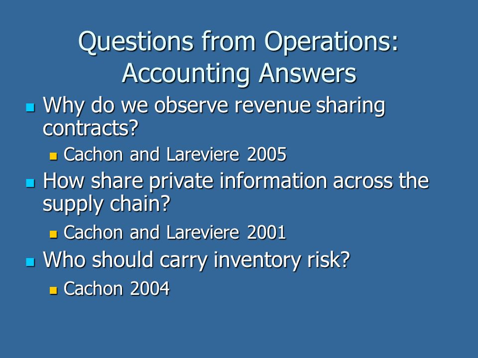 Questions from Operations: Accounting Answers Why do we observe revenue sharing contracts.