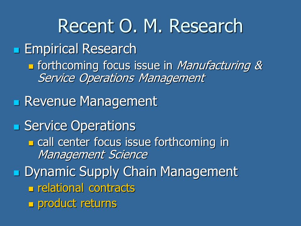 Recent O. M. Research Empirical Research Empirical Research forthcoming focus issue in Manufacturing & Service Operations Management forthcoming focus