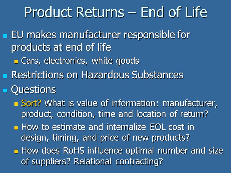 Product Returns – End of Life EU makes manufacturer responsible for products at end of life EU makes manufacturer responsible for products at end of life Cars, electronics, white goods Cars, electronics, white goods Restrictions on Hazardous Substances Restrictions on Hazardous Substances Questions Questions Sort.