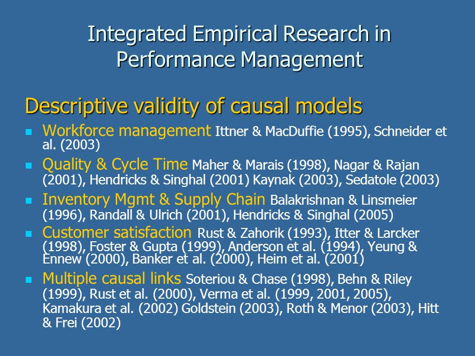 Integrated Empirical Research in Performance Management Descriptive validity of causal models Workforce management Ittner & MacDuffie (1995), Schneider et al.
