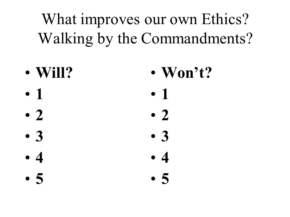 What improves our own Ethics Walking by the Commandments Will 1 2 3 4 5 Wont 1 2 3 4 5